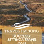 Travel Hacking Success- SETTING A TRAVEL GOAL & STAYING ORGANIZED