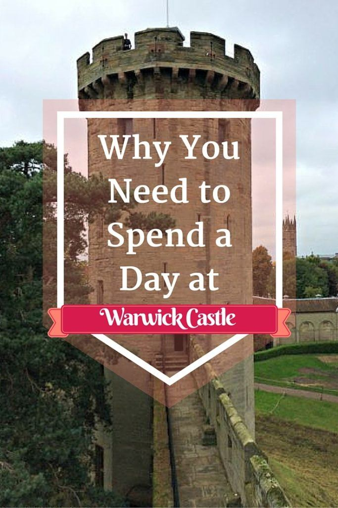 Why You Need to Spend a Day at Warwick Castle