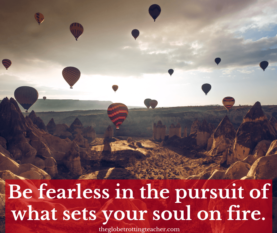 Solo Travel Quotes - Be fearless in the pursuit of what sets your soul on fire.