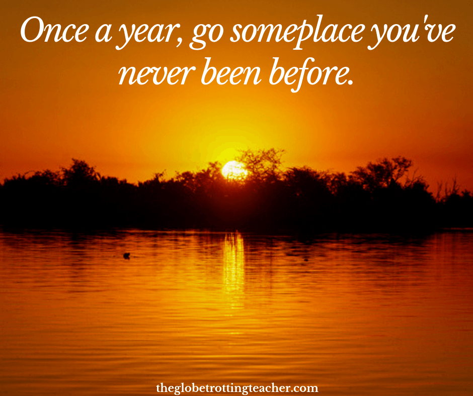 Quotes about travel Once a year, go someplace you've never been before