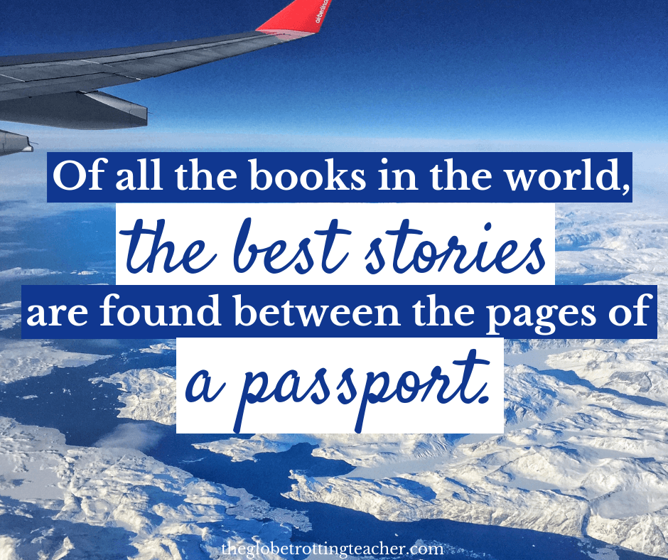 Quotes for travelers that inspire Of all the books in the world the best stories are found between the pages in a passport