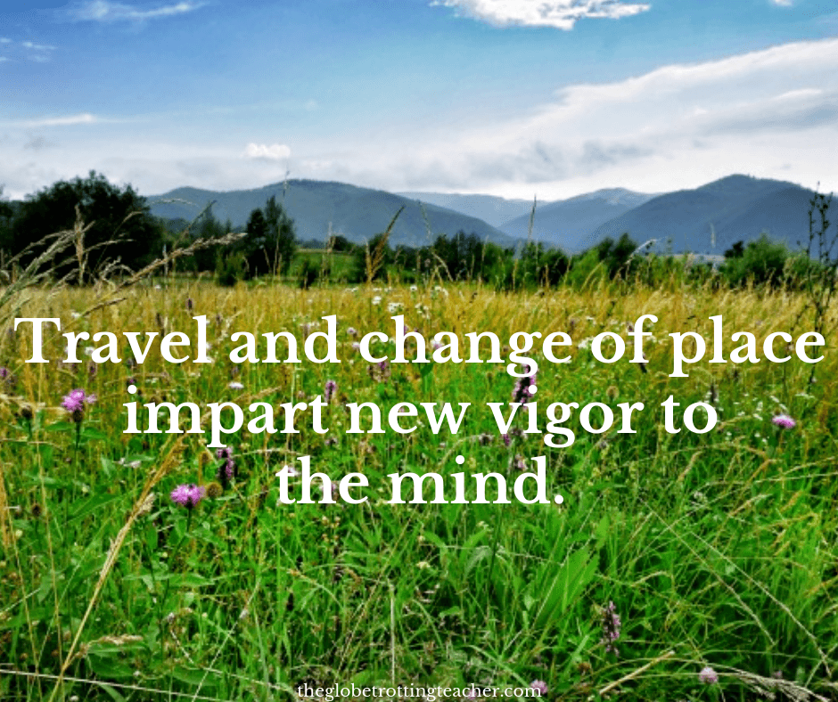life travel quotes Travel and change of place impart new vigor to the mind.