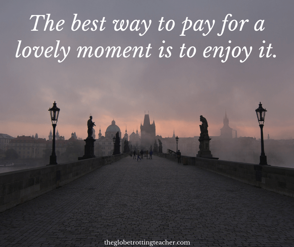 Quotes about life travel the best way to pay for a lovely moment is to enjoy it