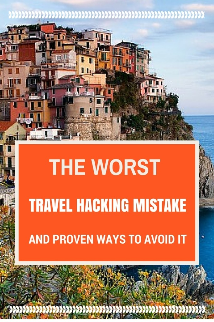 The Worst Travel Hacking Mistake and Proven Ways to Avoid It