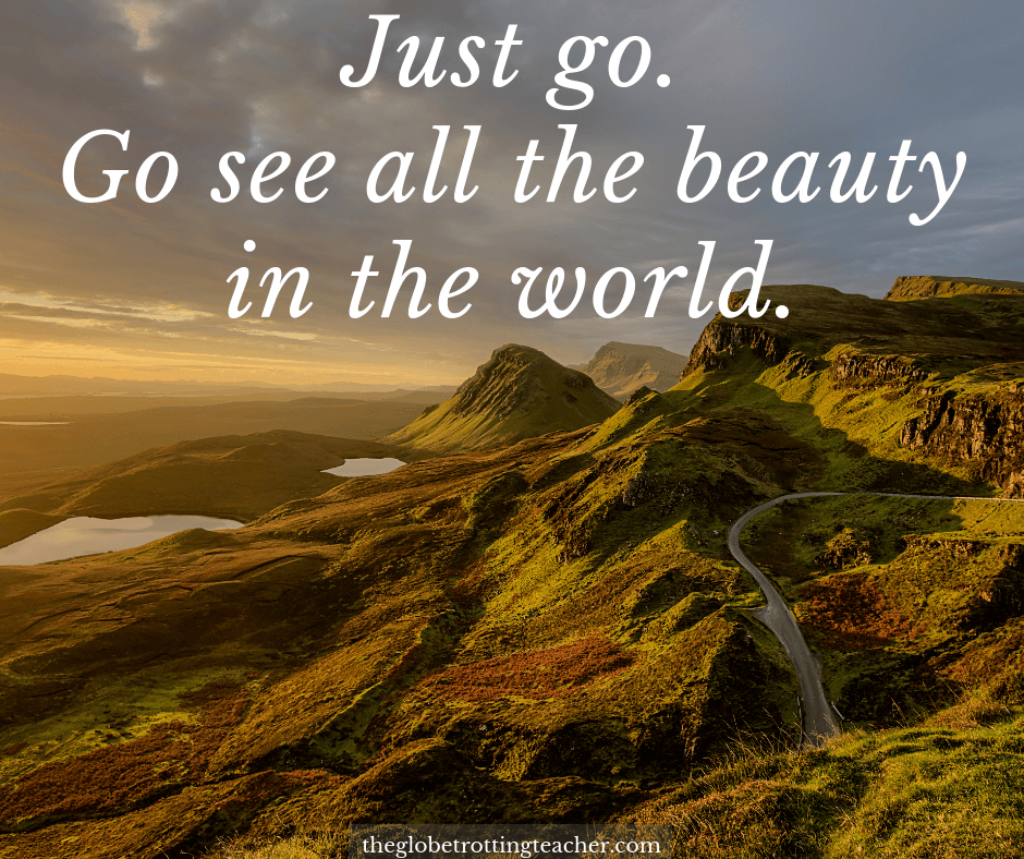 Travel Inspirational Quotes - Just go and see the beauty of the world