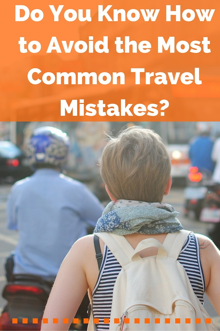 Do You Know How to Avoid the Most Common Travel Mistakes-