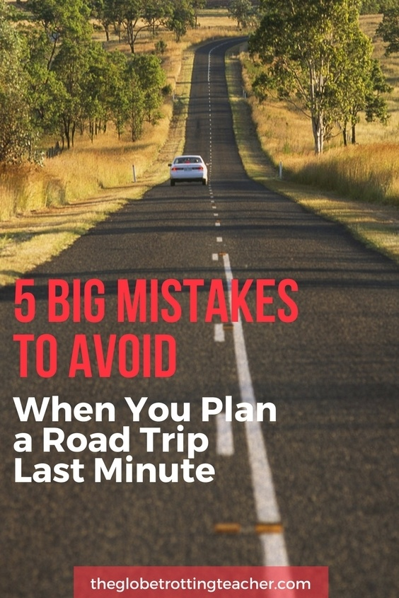 Plan A Road Trip >> 5 Big Mistakes To Avoid When You Plan A Road Trip Last Minute The