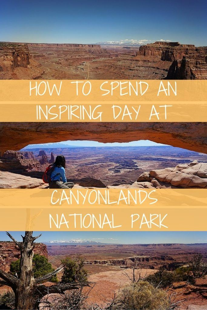 HOW TO SPEND AN INSPIRING DAY AT CANYONLANDS NATIONAL PARK