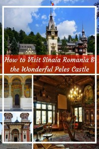 How to Visit Sinaia Romania and the Wonderful Peles Castle