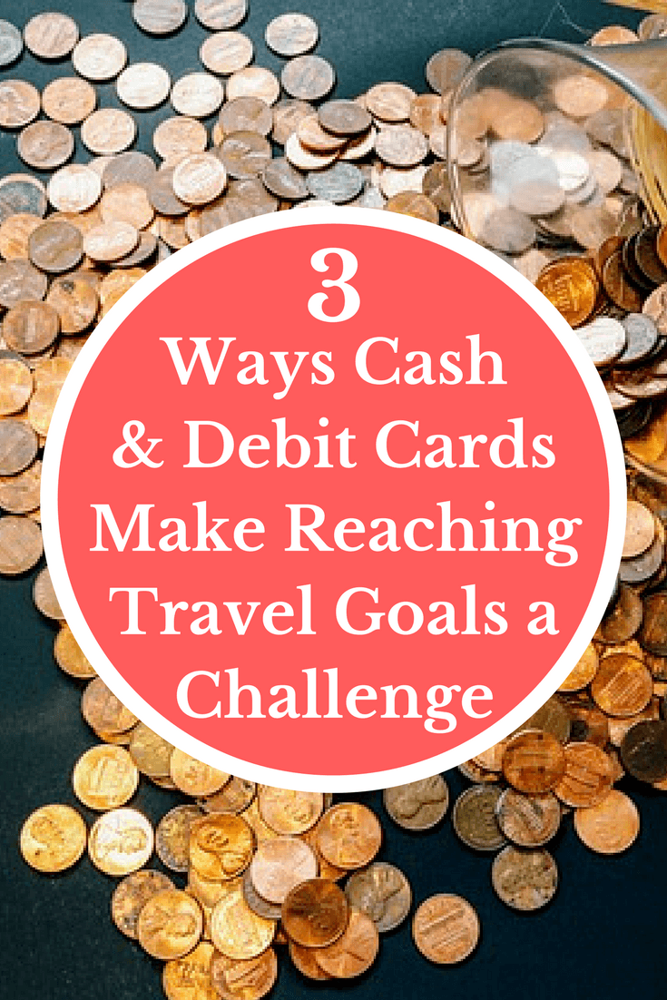 3 Ways Cash & Debit Cards Make Reaching Travel Goals a Challenge | Frequent Flyer Miles | Credit Cards