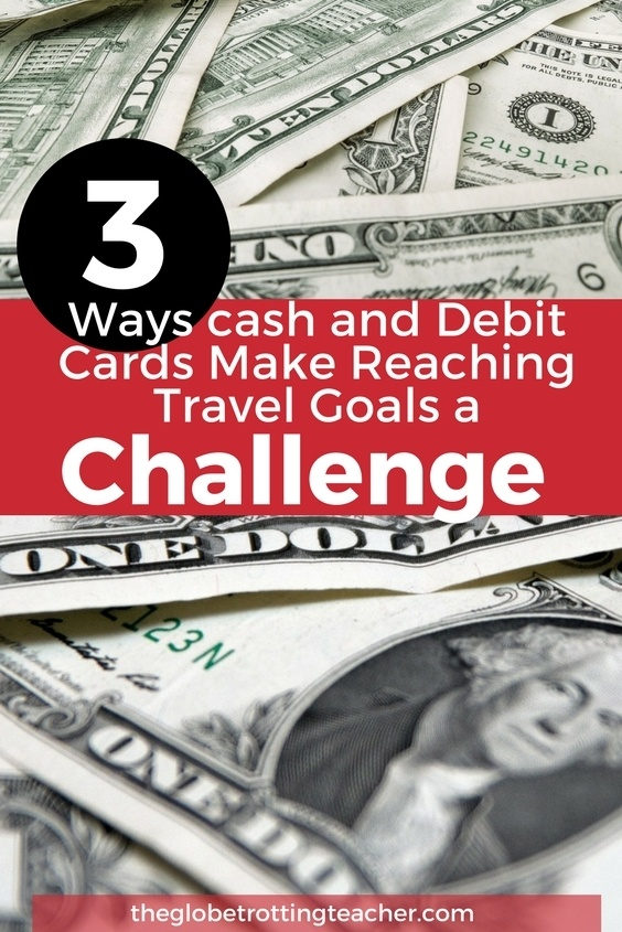 3 Ways Cash and Debit Cards make reaching your travel goals a challenge