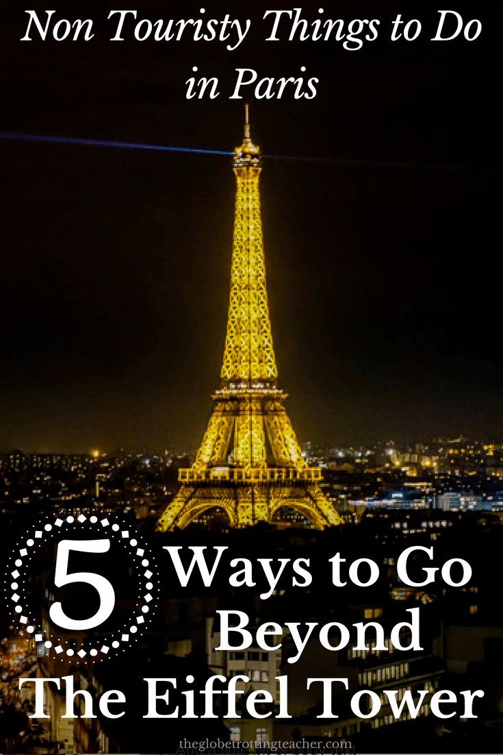 Non Touristy Things to Do in Paris: 5 Ways to Go Beyond the Eiffel Tower